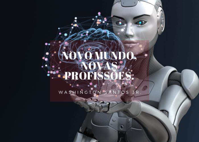 Novo mundo, novas profissões.